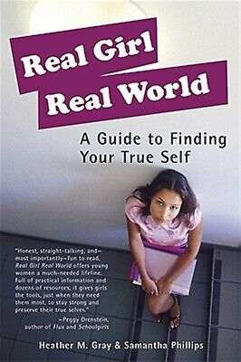 Real Girl Real World: A Guide to Finding Your True Self by Gray, Heather M.