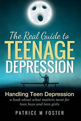 The Real Guide Teenage Depression Handling Teen Depression  by Foster Patrice M