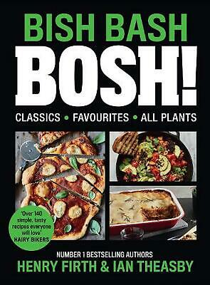 Bish Bash Bosh!: Amazing Flavours. Any Meal. All Plants by Henry Firth Hardcover