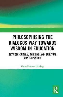 Philosophising the Dialogos Way towards Wisdom in Education: Between Critical Th