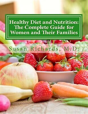 Healthy Diet Nutrition Complete Guide for Women Thei by Richards M D Susan