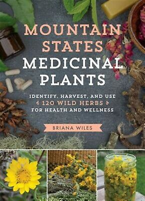 Mountain States Medicinal Plants Identify Harvest Use 100  by Wiles Briana