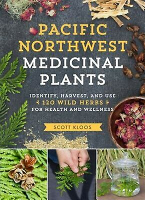 Pacific Northwest Medicinal Plants Identify Harvest Use 12 by Kloos Scott