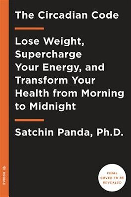 The Circadian Code Lose Weight Supercharge Your Energy Tra by Panda Satchin