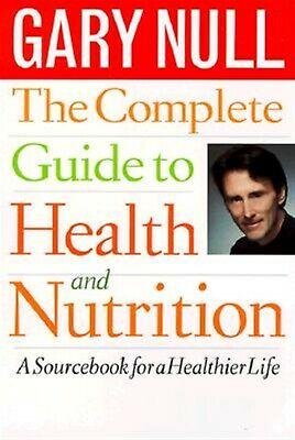 The Complete Guide to Health and Nutrition: A Sourcebook for a He by Null, Gary