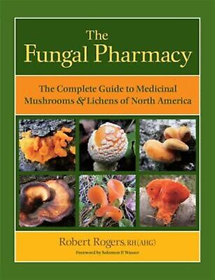 The Fungal Pharmacy Complete Guide Medicinal Mushrooms &  by Rogers Robert