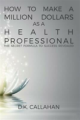 How Make Million Dollars as Health Professional Secre by Callahan D K -Paperback