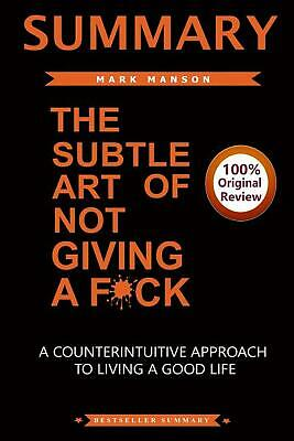 Summary of The Subtle Art of Not Giving A F*ck: A CounterIntiutive Approach To L