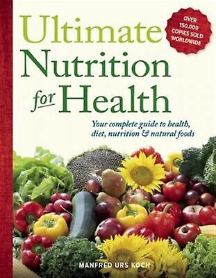 Ultimate Nutrition for Health Your Complete Guide Health Die by Koch Manfred Urs