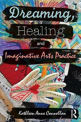 Dreaming, Healing and Imaginative Arts Practice by Kathleen Anne Connellan Paper