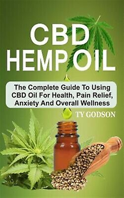 CBD Hemp Oil: The Complete Guide to Using CBD Oil for Health, Pai by Godson, Ty