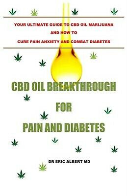 CBD Oil Breakthrough for Pain Diabetes Your Ultimate Guide t by Albert Dr Eric
