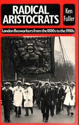 Radical Aristocrats: London Busworkers from the 1880... by Fuller, Ken Paperback