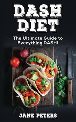 Dash Diet: The Ultimate Guide to Everything Dash! by Peters, Jane -Paperback