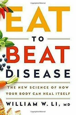 Eat to Beat Disease The New Scienceby William W LiHardcover Diets, Weight Loss