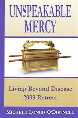 Unspeakable Mercy 2009 Living Beyond Disease Retreat by O'Donnell Michele Longo