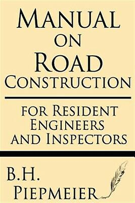 Manual on Road Construction For Resident Engineers Inspector by Piepmeier B H