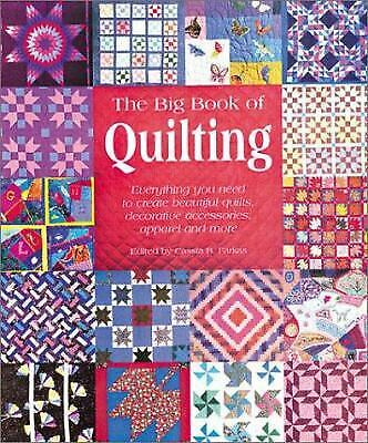 Big Book of Quilting : Everything You Need to Create Beautiful Quilts,...