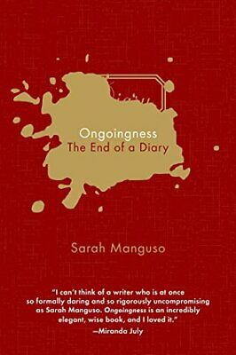 Ongoingness: The End of a Diary by Manguso Sarah