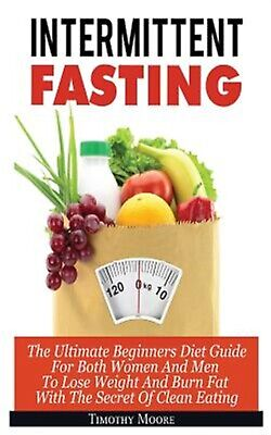 Intermittent Fasting Ultimate Beginners Diet Guide for Both  by Moore Timothy