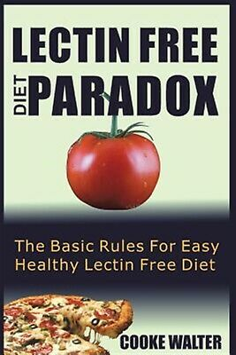 Lectin Free Diet Paradox Basic Rules for Easy Healthy Lectin by Walter Cooke