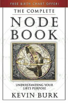The Complete Node Book : Understanding Your Life's Purpose by Kevin Burk