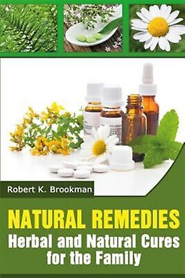 Natural Remedies: Herbal and Natural Cures for the Family by Brookman, Robert K.