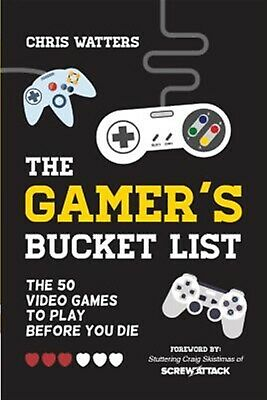 The Gamer's Bucket List 50 Video Games Play Before You Di by Watters Chris