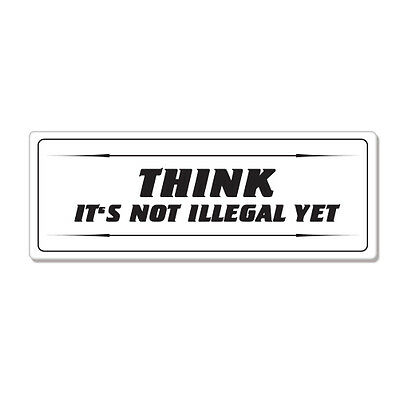 "Think Its Not Illegal Yet car bumper sticker decal 3"" x 6"""