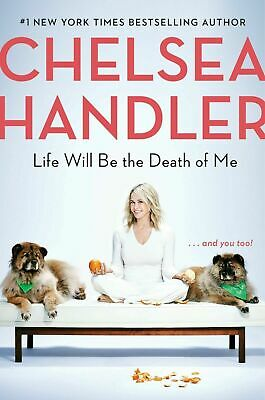 Life Will Be the Death of Me and you too! by Chelsea Handler Hardcover friends