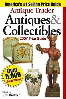 NEW - Antique Trader Antiques & Collectibles Price Guide 2007