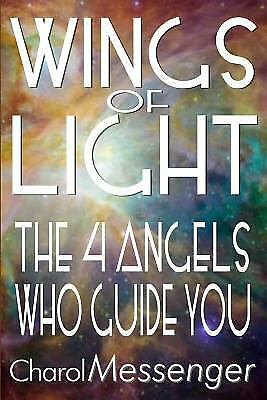 Wings of Light : Knowing the Angels Who Guide You by Charol Messenger