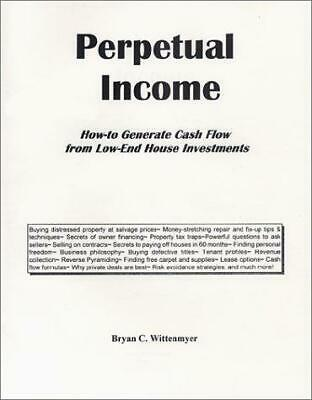 Perpetual Income : How to Generate Cash Flow from Low-End House Investments