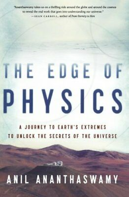 The Edge of Physics: A Journey to Earth's Extremes to Unlock the Secrets of the