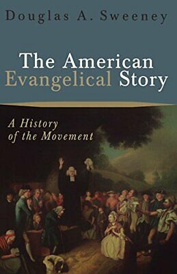 NEW - The American Evangelical Story: A History of the Movement