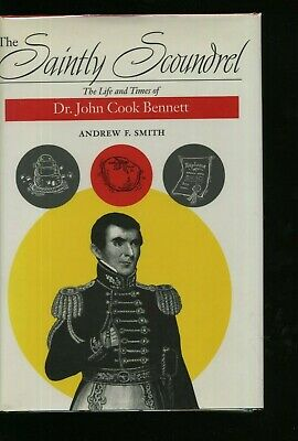 Saintly Scoundrel The Life and Times Dr John Cook Bennett Andrew F Smith 1st Ed