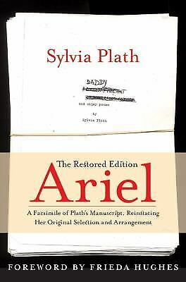 Ariel: The Restored Edition: A Facsimile of Plath's Manuscript, Reinstating...