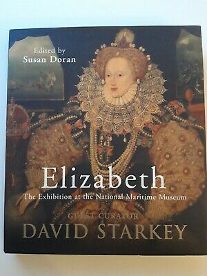 Elizabeth: the Exhibition at the National Maritime Museum by David Starkey HB
