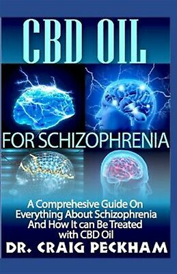 CBD Oil for Schizophrenia Comprehesive Guide on Everything abo by Peckham Dr Cra