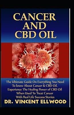 Cancer CBD Oil Ultimate Guide on Everything You Need  by Ellwood Dr Vincent