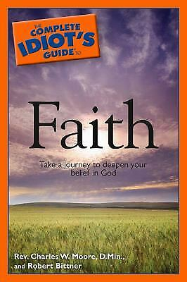 The Complete Idiot's Guide to Faith by Charles W. Moore; Robert Bittner
