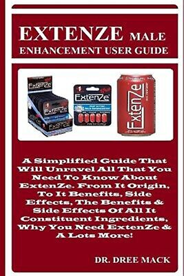 Extenze Male Enhancement User Guide Simplified Guide That Will by Mack Dr Dree