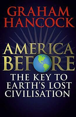 America Before: The Key to Earth's Lost  by Graham Hancock New Hardback Book