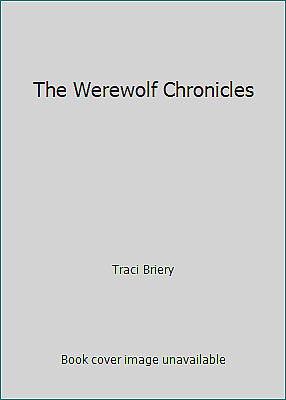 The Werewolf Chronicles by Traci Briery