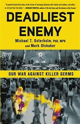Deadliest Enemy: Our War Against Killer Germs by Osterholm, Michael T. -Hcover