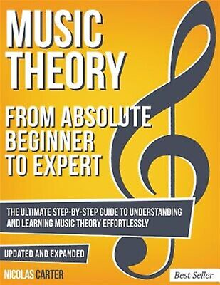 Music Theory: From Beginner to Expert - The Ultimate Step-By-Step 9781536961706