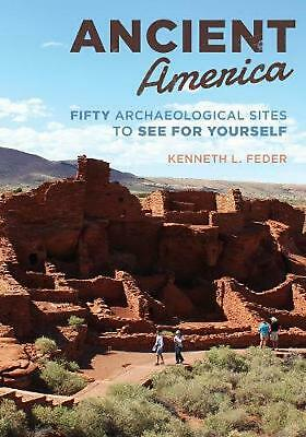 Ancient America: Fifty Archaeological Sites to See for Yourself by Kenneth L. Fe