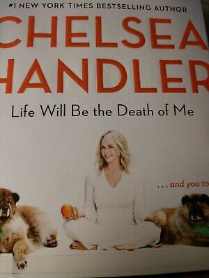 Life Will Be the Death of Me: . . . and you too! by Chelsea Handler Hardcover 19