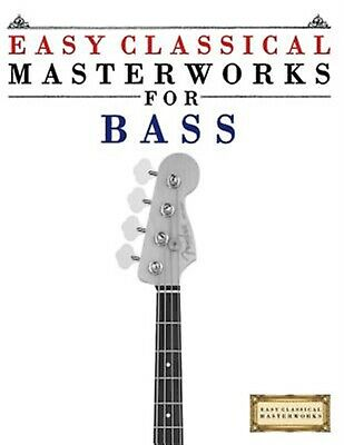 Easy Classical Masterworks for Bass Music Bach Beethoven Br by Masterworks Easy