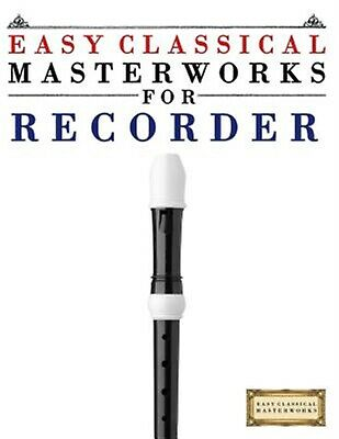 Easy Classical Masterworks for Recorder Music Bach Beethoven by Masterworks Easy